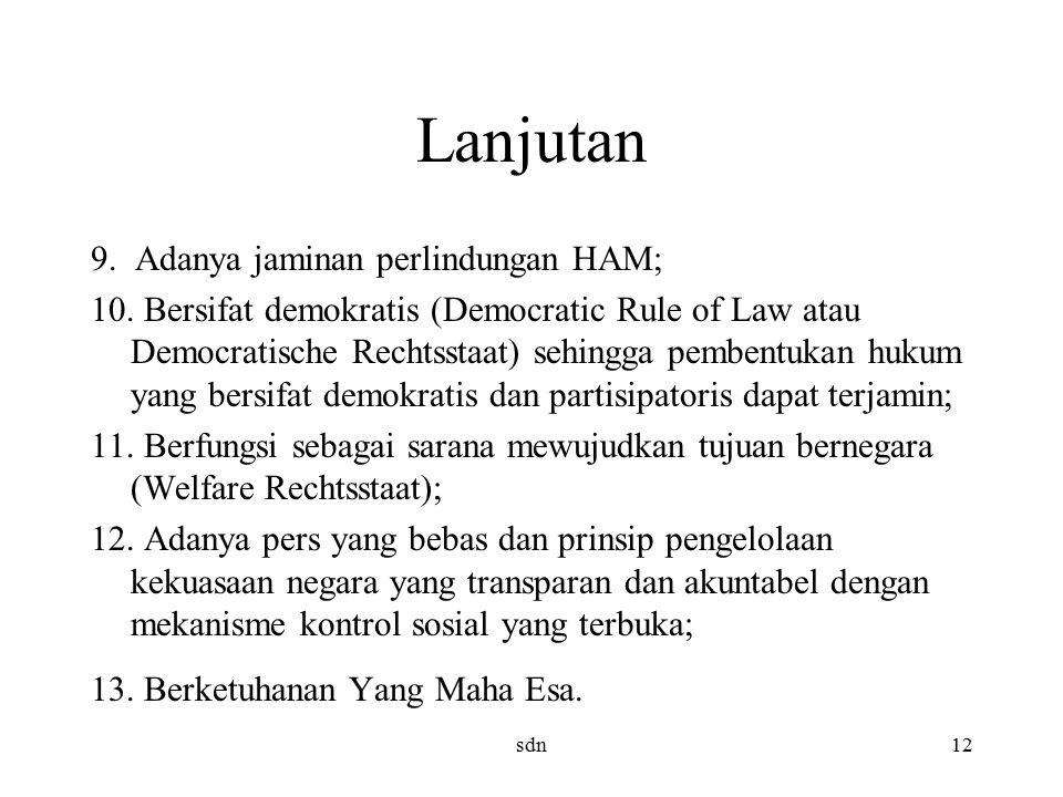 Lanjutan 9. Adanya jaminan perlindungan HAM; 10. Bersifat demokratis (Democratic Rule of Law atau Democratische Rechtsstaat) sehingga pembentukan huku