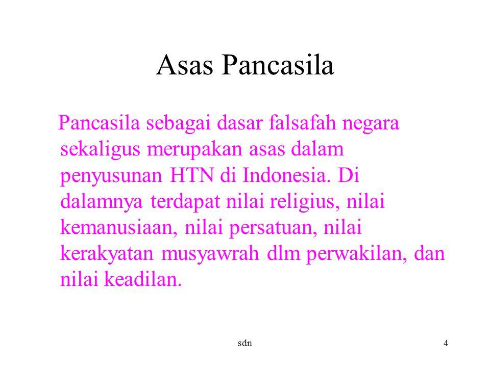Asas Pancasila Pancasila sebagai dasar falsafah negara sekaligus merupakan asas dalam penyusunan HTN di Indonesia. Di dalamnya terdapat nilai religius