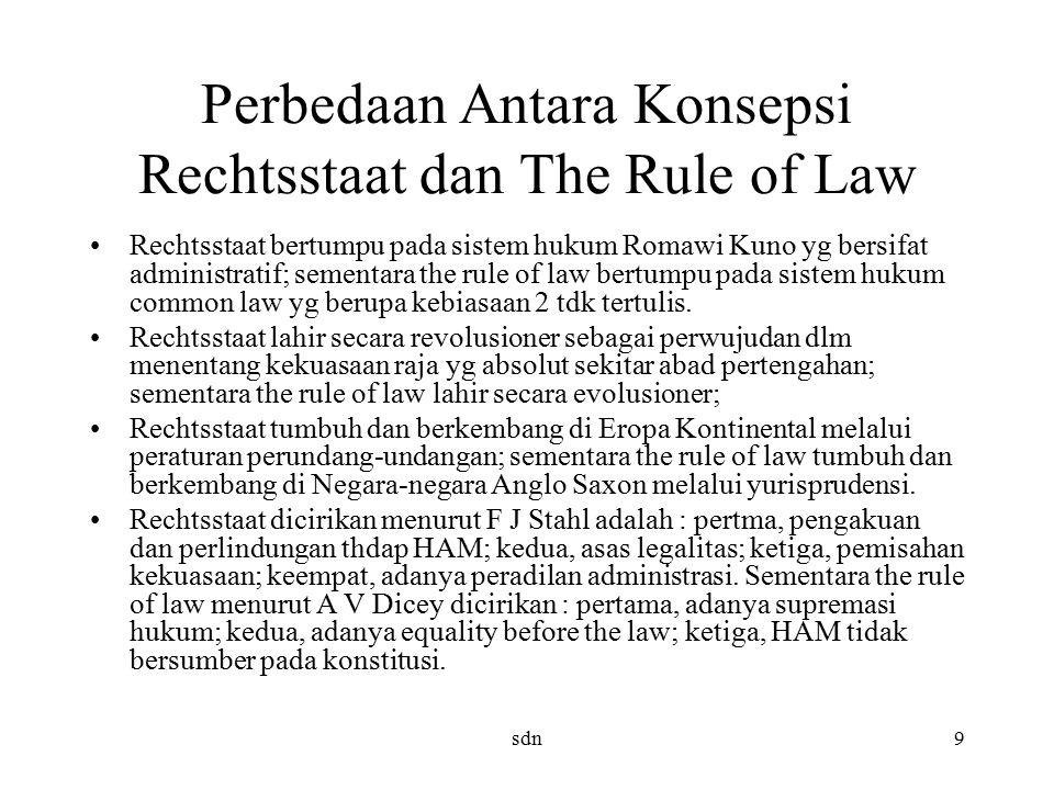 Perbedaan Antara Konsepsi Rechtsstaat dan The Rule of Law Rechtsstaat bertumpu pada sistem hukum Romawi Kuno yg bersifat administratif; sementara the rule of law bertumpu pada sistem hukum common law yg berupa kebiasaan 2 tdk tertulis.