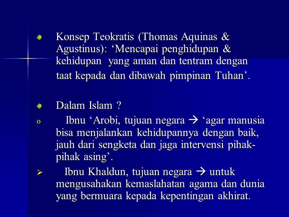 Konsep Teokratis (Thomas Aquinas & Agustinus): 'Mencapai penghidupan & kehidupan yang aman dan tentram dengan taat kepada dan dibawah pimpinan Tuhan'.