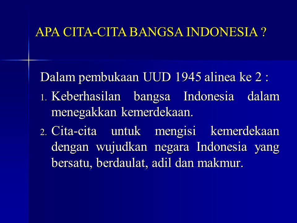Dalam pembukaan UUD 1945 alinea ke 2 : 1. Keberhasilan bangsa Indonesia dalam menegakkan kemerdekaan. 2. Cita-cita untuk mengisi kemerdekaan dengan wu