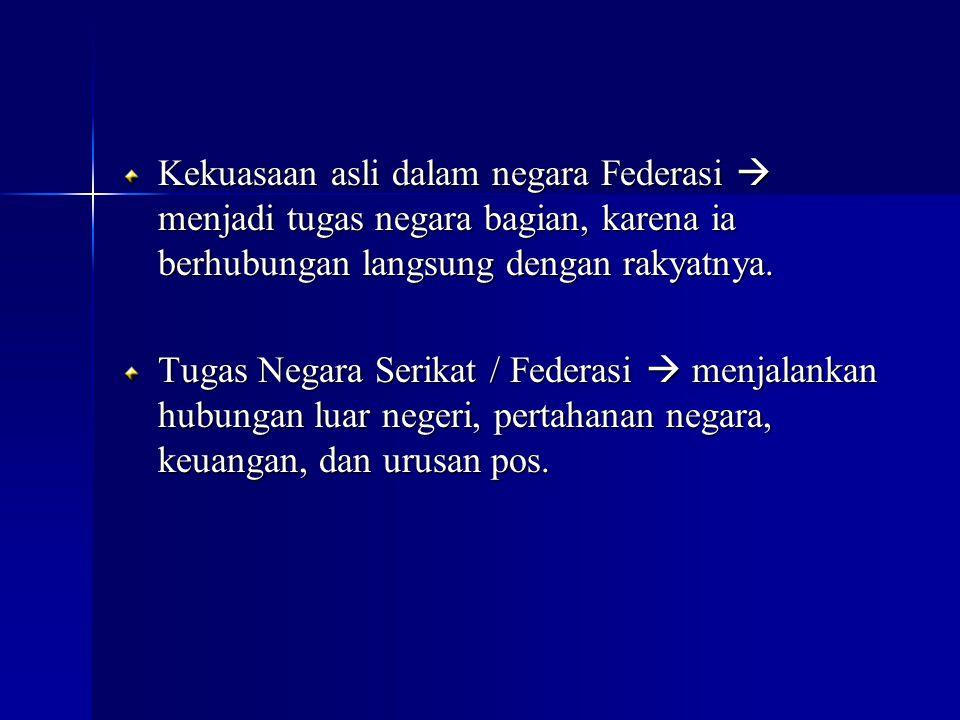 Kekuasaan asli dalam negara Federasi  menjadi tugas negara bagian, karena ia berhubungan langsung dengan rakyatnya. Tugas Negara Serikat / Federasi 