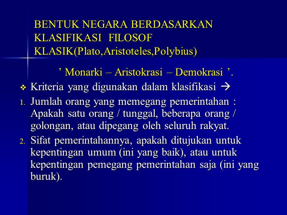 ' Monarki – Aristokrasi – Demokrasi '.  Kriteria yang digunakan dalam klasifikasi  1. Jumlah orang yang memegang pemerintahan : Apakah satu orang /