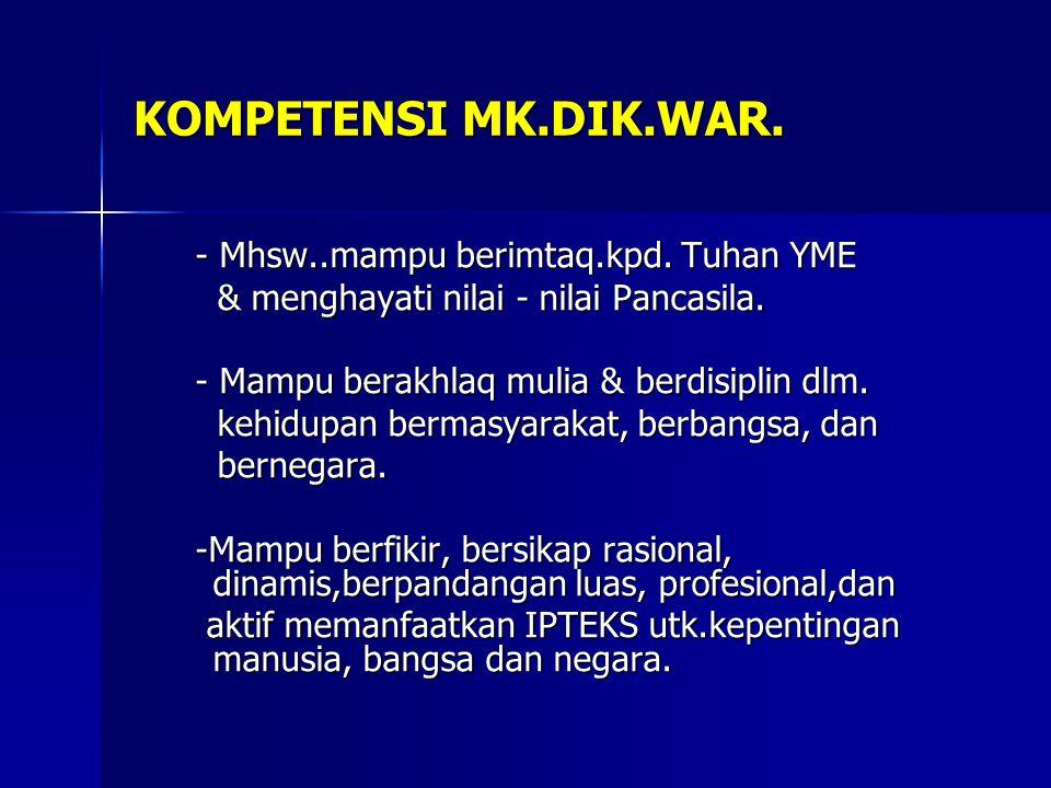 KOMPETENSI MK.DIK.WAR. - Mhsw..mampu berimtaq.kpd. Tuhan YME - Mhsw..mampu berimtaq.kpd. Tuhan YME & menghayati nilai - nilai Pancasila. & menghayati