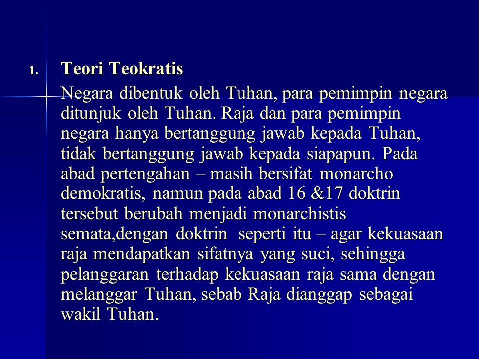 1. Teori Teokratis Negara dibentuk oleh Tuhan, para pemimpin negara ditunjuk oleh Tuhan. Raja dan para pemimpin negara hanya bertanggung jawab kepada