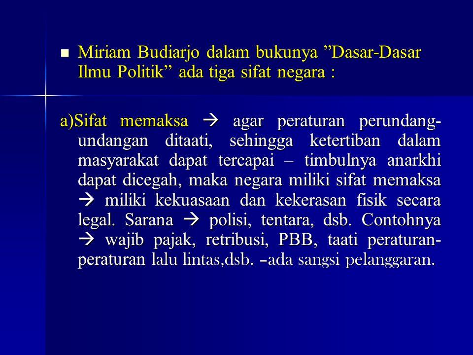 """Miriam Budiarjo dalam bukunya """"Dasar-Dasar Ilmu Politik"""" ada tiga sifat negara : Miriam Budiarjo dalam bukunya """"Dasar-Dasar Ilmu Politik"""" ada tiga sif"""