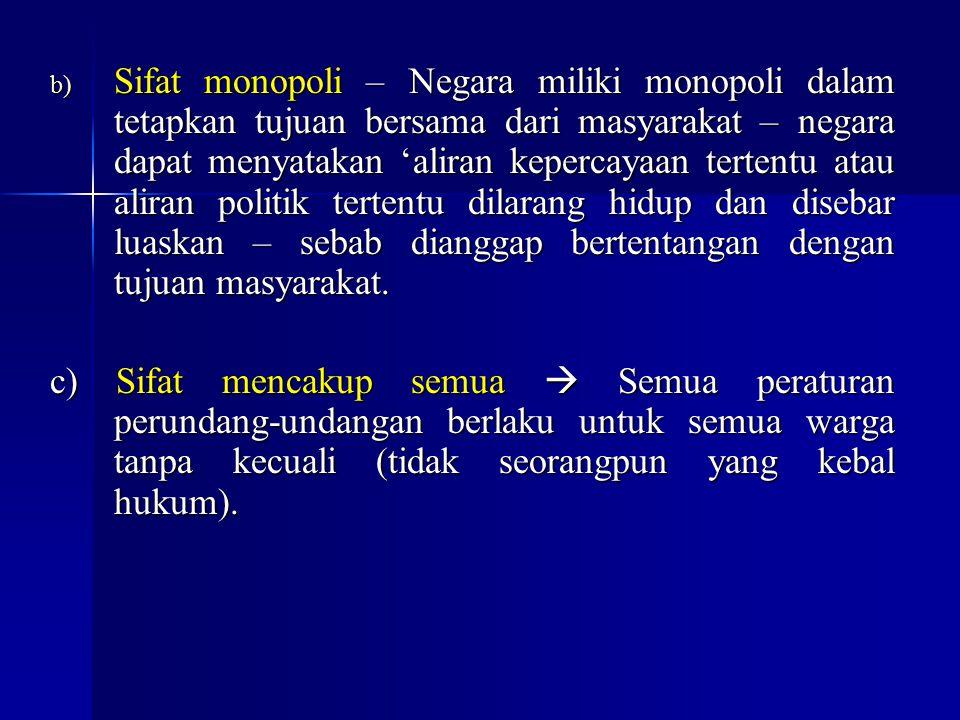 b) Sifat monopoli – Negara miliki monopoli dalam tetapkan tujuan bersama dari masyarakat – negara dapat menyatakan 'aliran kepercayaan tertentu atau a