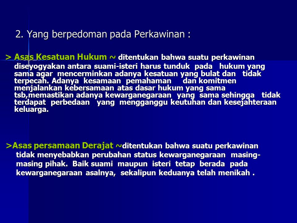 2. Yang berpedoman pada Perkawinan : > Asas Kesatuan Hukum ~ ditentukan bahwa suatu perkawinan > Asas Kesatuan Hukum ~ ditentukan bahwa suatu perkawin