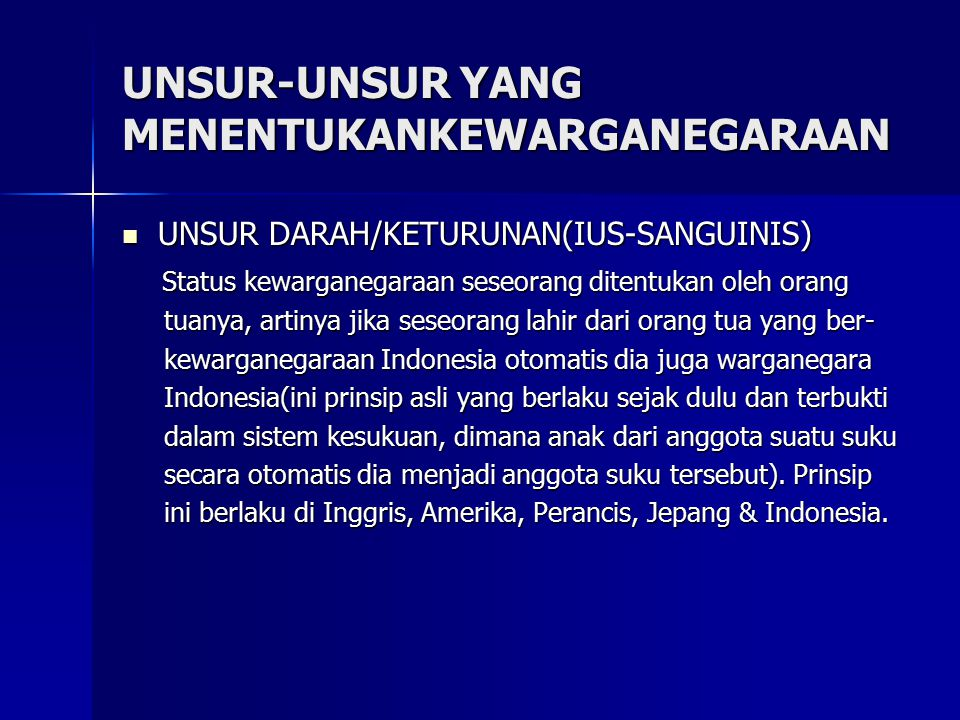 UNSUR-UNSUR YANG MENENTUKANKEWARGANEGARAAN UNSUR DARAH/KETURUNAN(IUS-SANGUINIS) UNSUR DARAH/KETURUNAN(IUS-SANGUINIS) Status kewarganegaraan seseorang