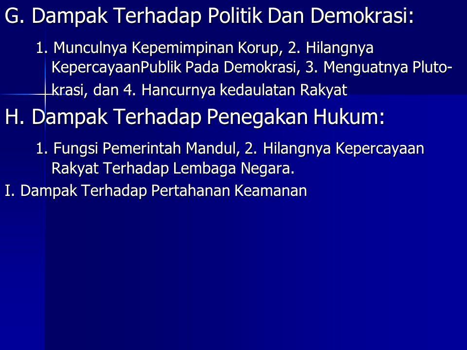 G. Dampak Terhadap Politik Dan Demokrasi: 1. Munculnya Kepemimpinan Korup, 2. Hilangnya KepercayaanPublik Pada Demokrasi, 3. Menguatnya Pluto- 1. Munc