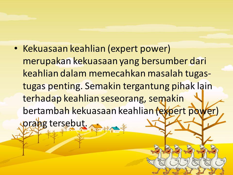 Kekuasaan keahlian (expert power) merupakan kekuasaan yang bersumber dari keahlian dalam memecahkan masalah tugas- tugas penting. Semakin tergantung p
