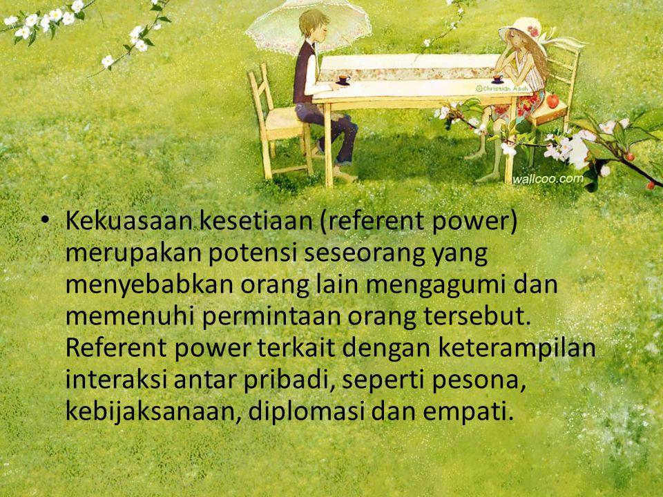 Kekuasaan kesetiaan (referent power) merupakan potensi seseorang yang menyebabkan orang lain mengagumi dan memenuhi permintaan orang tersebut. Referen