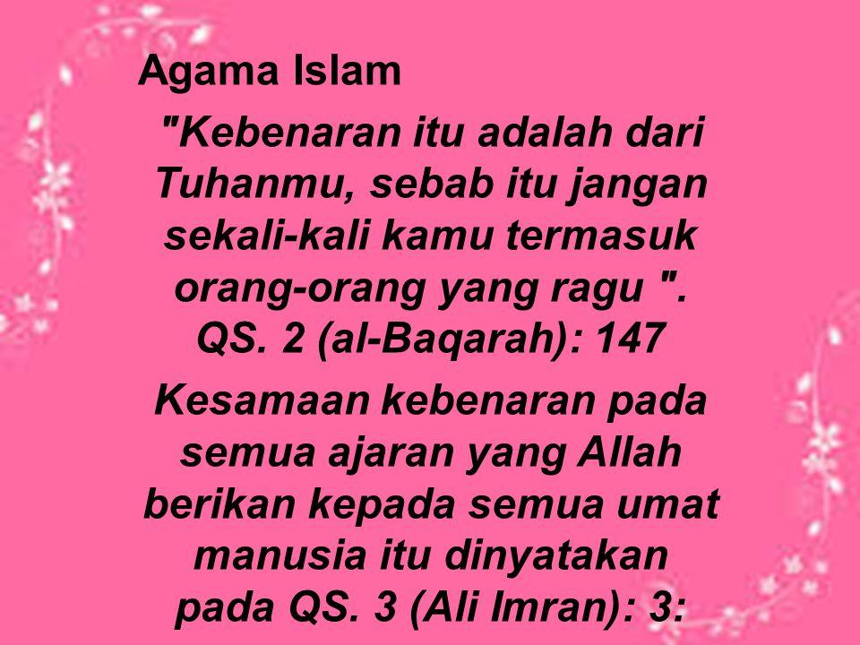 Agama Islam Kebenaran itu adalah dari Tuhanmu, sebab itu jangan sekali-kali kamu termasuk orang-orang yang ragu .