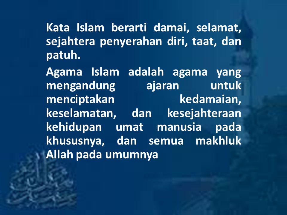 Kata Islam berarti damai, selamat, sejahtera penyerahan diri, taat, dan patuh. Agama Islam adalah agama yang mengandung ajaran untuk menciptakan kedam