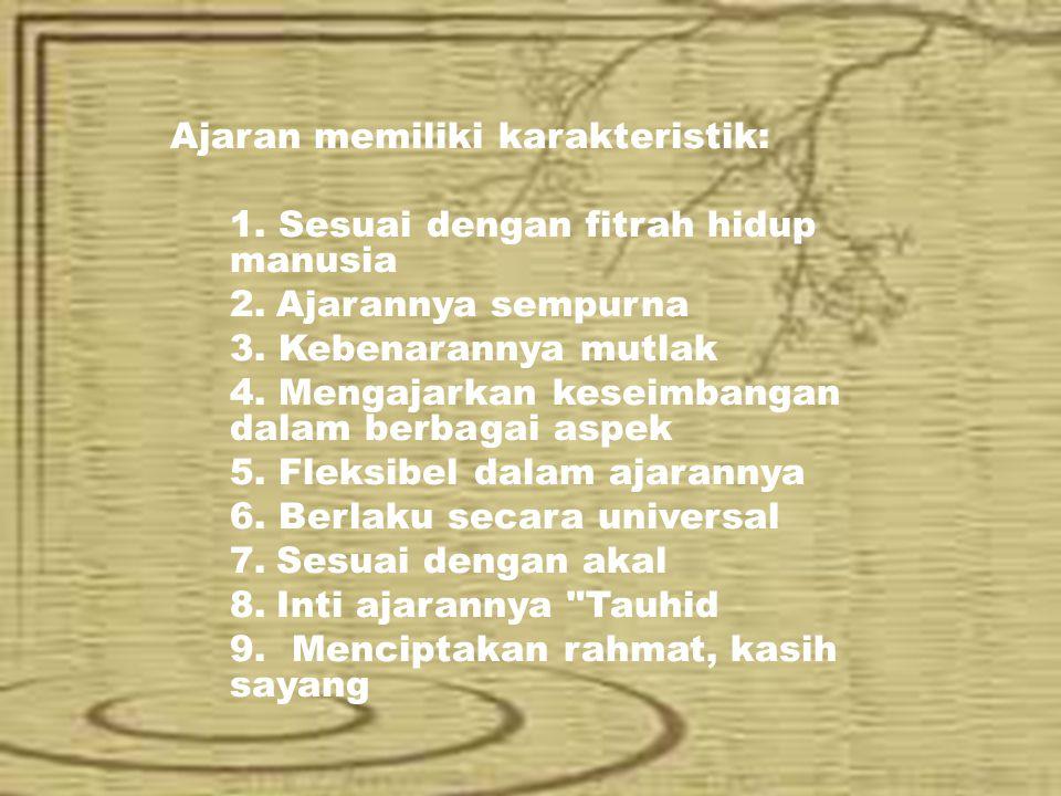 Ajaran memiliki karakteristik: 1. Sesuai dengan fitrah hidup manusia 2.Ajarannya sempurna 3. Kebenarannya mutlak 4. Mengajarkan keseimbangan dalam ber