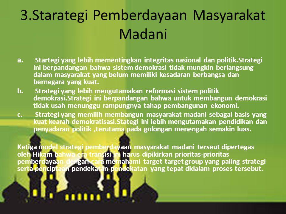 3.Starategi Pemberdayaan Masyarakat Madani a. Startegi yang lebih mementingkan integritas nasional dan politik.Strategi ini berpandangan bahwa sistem