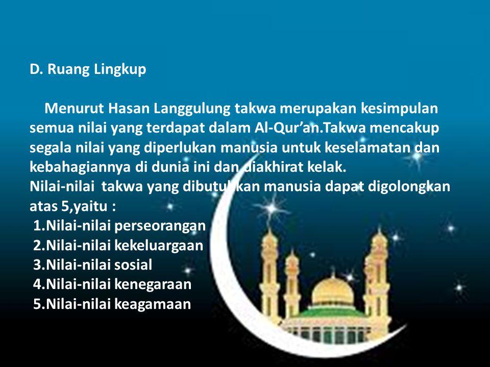 D. Ruang Lingkup Menurut Hasan Langgulung takwa merupakan kesimpulan semua nilai yang terdapat dalam Al-Qur'an.Takwa mencakup segala nilai yang diperl
