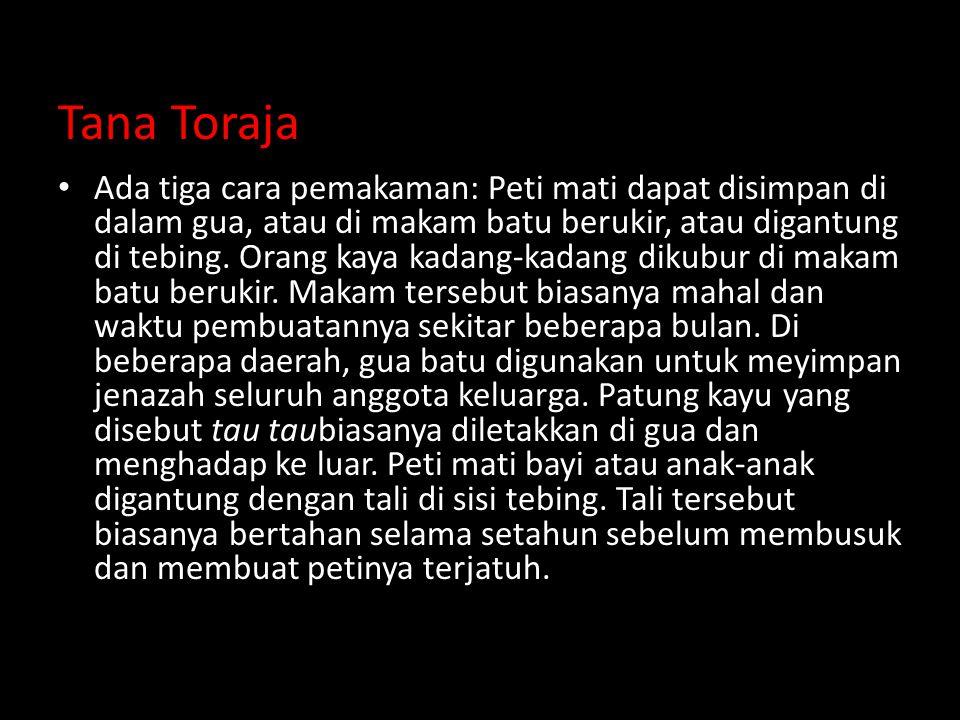 Tana Toraja Ada tiga cara pemakaman: Peti mati dapat disimpan di dalam gua, atau di makam batu berukir, atau digantung di tebing.