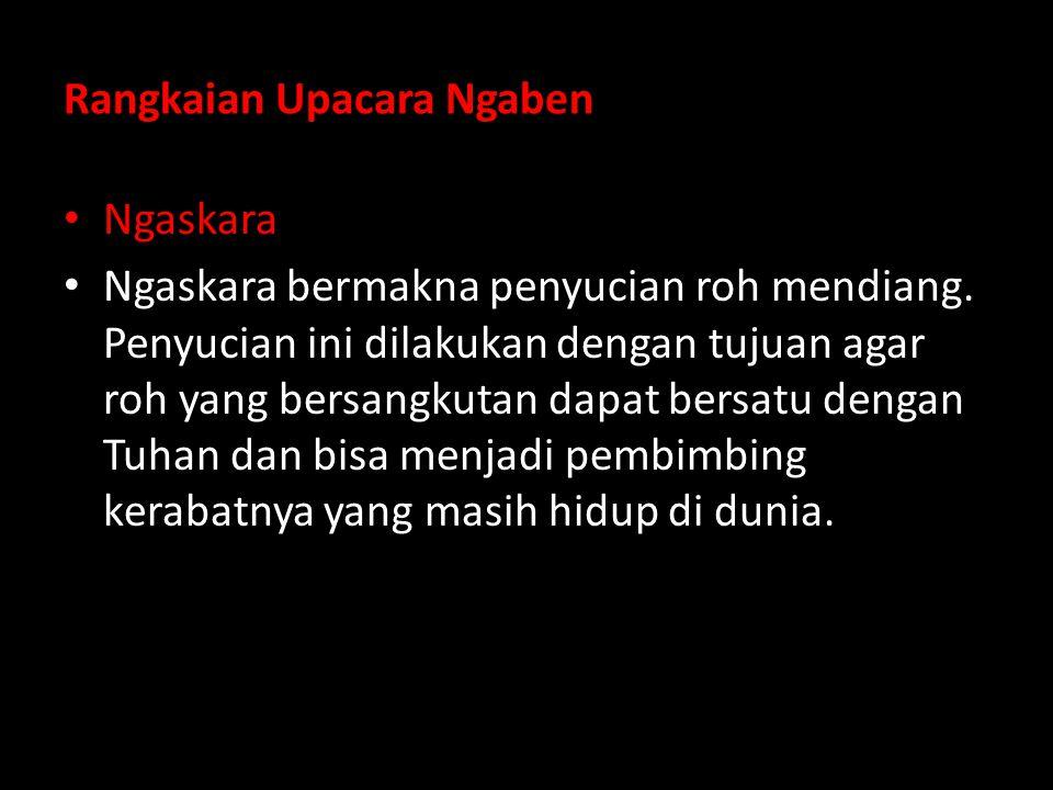 Rangkaian Upacara Ngaben Ngaskara Ngaskara bermakna penyucian roh mendiang.