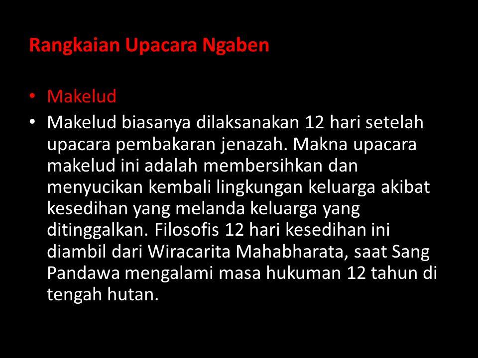 Rangkaian Upacara Ngaben Makelud Makelud biasanya dilaksanakan 12 hari setelah upacara pembakaran jenazah.