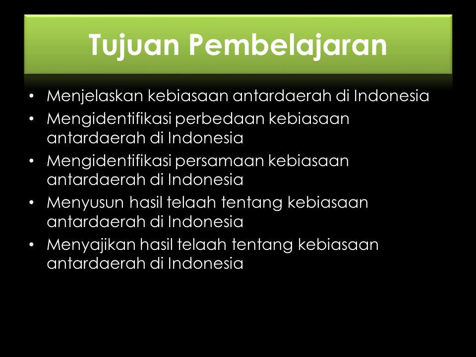 Menjelaskan kebiasaan antardaerah di Indonesia Mengidentifikasi perbedaan kebiasaan antardaerah di Indonesia Mengidentifikasi persamaan kebiasaan antardaerah di Indonesia Menyusun hasil telaah tentang kebiasaan antardaerah di Indonesia Menyajikan hasil telaah tentang kebiasaan antardaerah di Indonesia