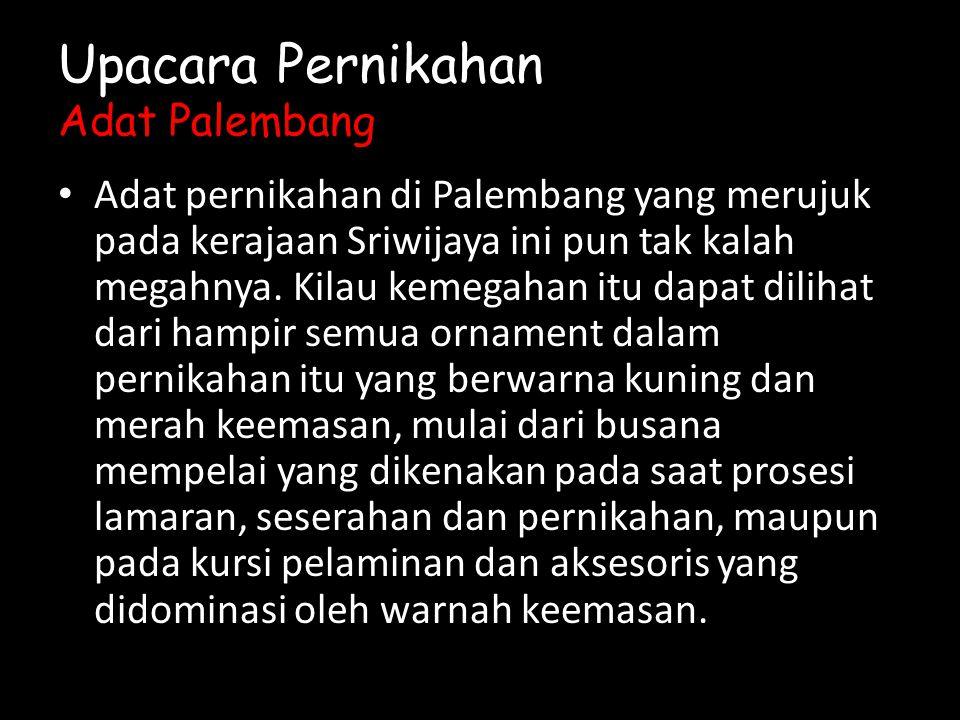 Adat pernikahan di Palembang yang merujuk pada kerajaan Sriwijaya ini pun tak kalah megahnya.