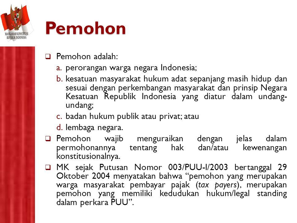 Pemohon  Pemohon adalah: a.perorangan warga negara Indonesia; b.kesatuan masyarakat hukum adat sepanjang masih hidup dan sesuai dengan perkembangan m