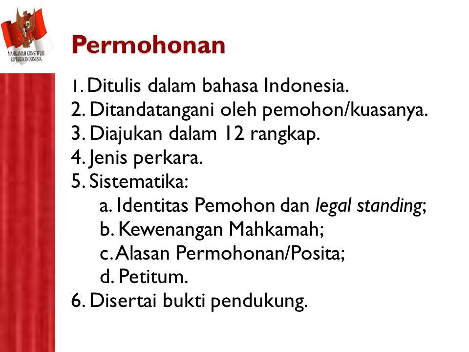 Permohonan 1. Ditulis dalam bahasa Indonesia. 2. Ditandatangani oleh pemohon/kuasanya. 3. Diajukan dalam 12 rangkap. 4. Jenis perkara. 5. Sistematika:
