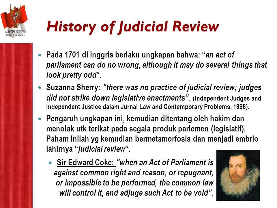 "History of Judicial Review Pada 1701 di Inggris berlaku ungkapan bahwa: "" an act of parliament can do no wrong, although it may do several things that"