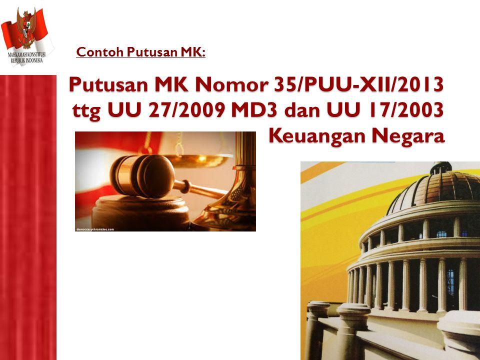 Putusan MK Nomor 35/PUU-XII/2013 ttg UU 27/2009 MD3 dan UU 17/2003 Keuangan Negara Contoh Putusan MK: