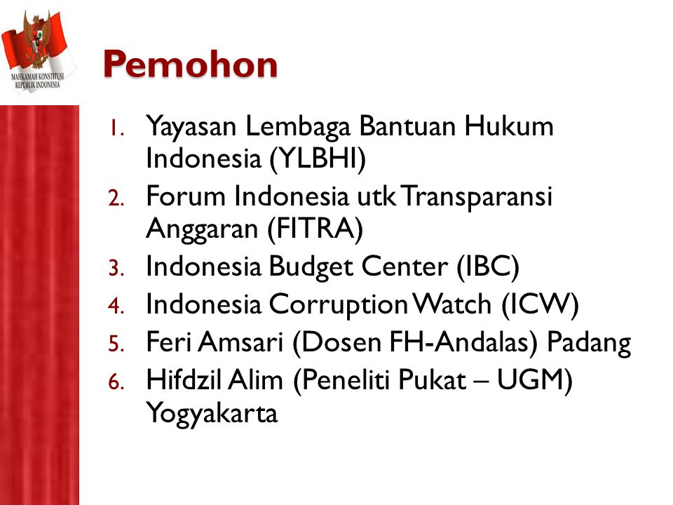 Pemohon 1. Yayasan Lembaga Bantuan Hukum Indonesia (YLBHI) 2. Forum Indonesia utk Transparansi Anggaran (FITRA) 3. Indonesia Budget Center (IBC) 4. In