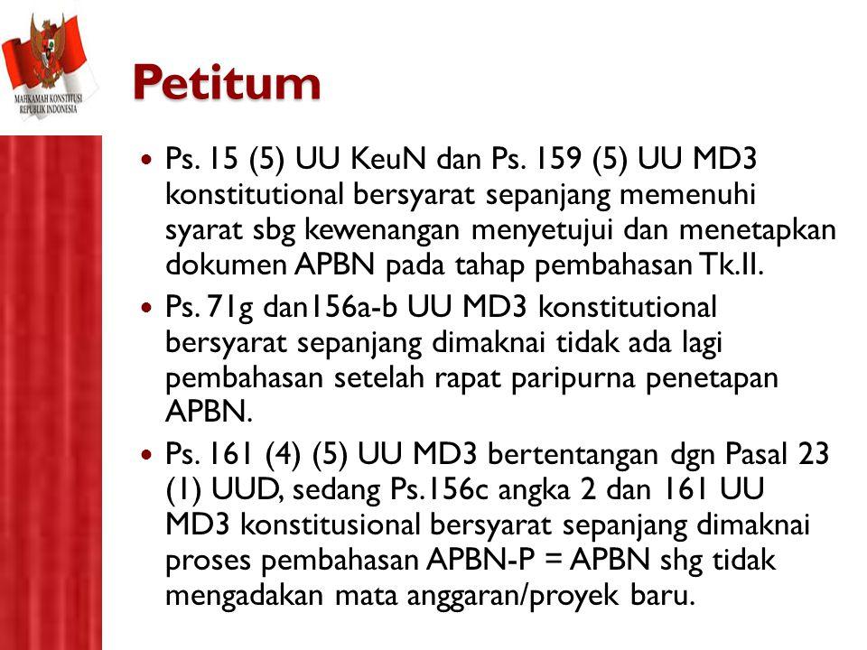 Petitum Ps. 15 (5) UU KeuN dan Ps. 159 (5) UU MD3 konstitutional bersyarat sepanjang memenuhi syarat sbg kewenangan menyetujui dan menetapkan dokumen