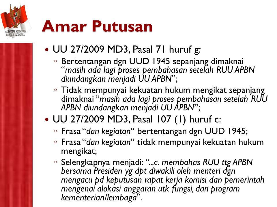"""Amar Putusan UU 27/2009 MD3, Pasal 71 huruf g: ◦ Bertentangan dgn UUD 1945 sepanjang dimaknai """"masih ada lagi proses pembahasan setelah RUU APBN diund"""