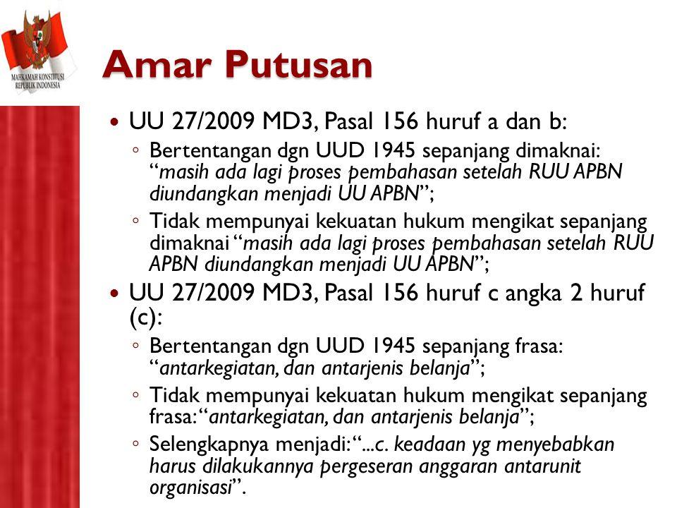 "Amar Putusan UU 27/2009 MD3, Pasal 156 huruf a dan b: ◦ Bertentangan dgn UUD 1945 sepanjang dimaknai: ""masih ada lagi proses pembahasan setelah RUU AP"