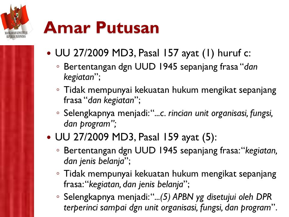 "Amar Putusan UU 27/2009 MD3, Pasal 157 ayat (1) huruf c: ◦ Bertentangan dgn UUD 1945 sepanjang frasa ""dan kegiatan""; ◦ Tidak mempunyai kekuatan hukum"
