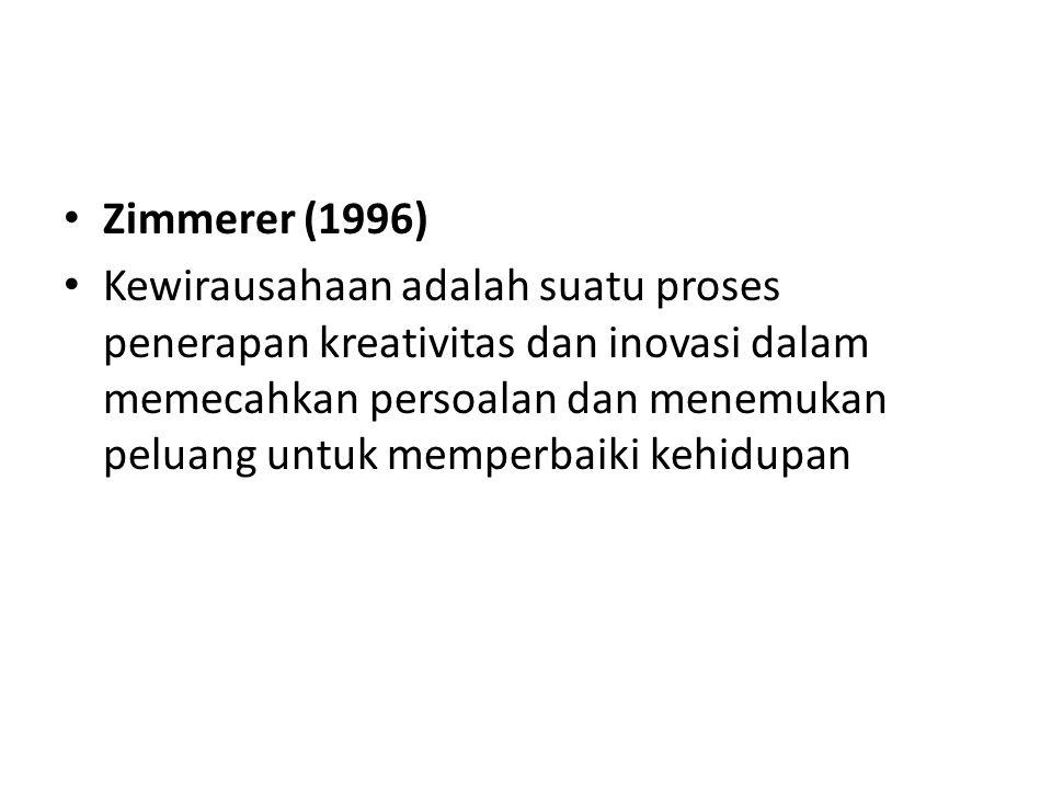 Zimmerer (1996) Kewirausahaan adalah suatu proses penerapan kreativitas dan inovasi dalam memecahkan persoalan dan menemukan peluang untuk memperbaiki