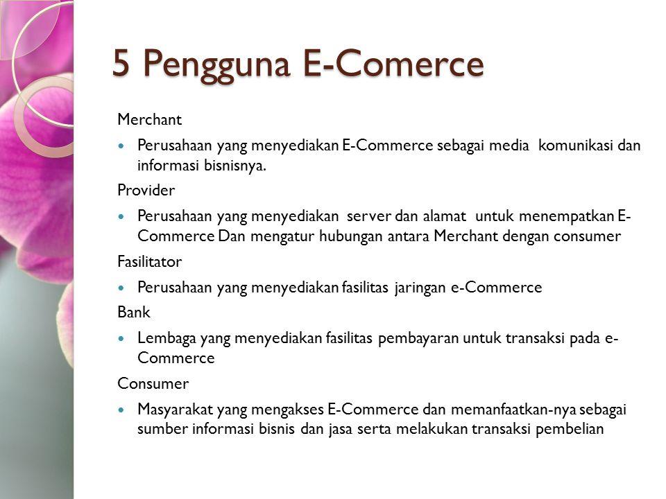5 Pengguna E-Comerce Merchant Perusahaan yang menyediakan E-Commerce sebagai media komunikasi dan informasi bisnisnya. Provider Perusahaan yang menyed