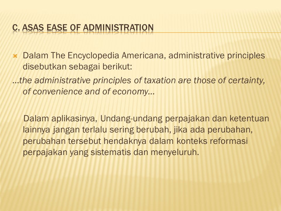  Dalam The Encyclopedia Americana, administrative principles disebutkan sebagai berikut:...the administrative principles of taxation are those of cer