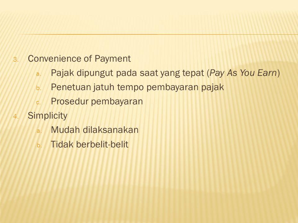 3.Convenience of Payment a. Pajak dipungut pada saat yang tepat (Pay As You Earn) b.