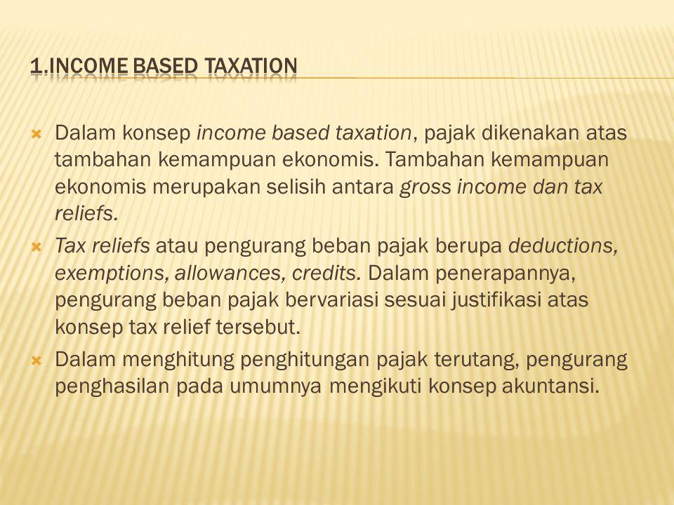  Dalam konsep income based taxation, pajak dikenakan atas tambahan kemampuan ekonomis.