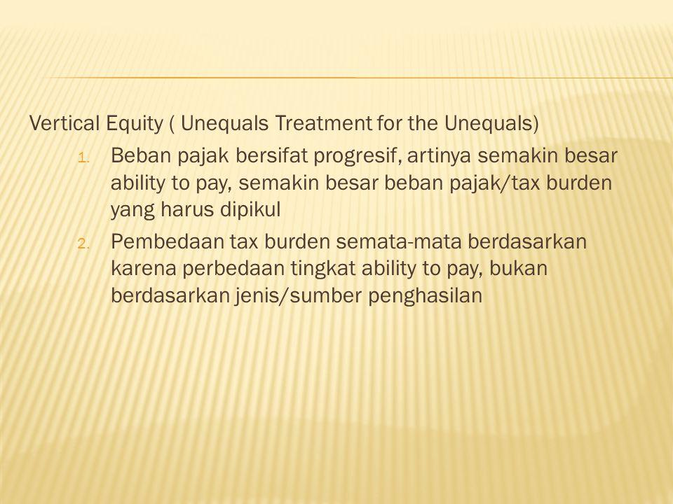 Vertical Equity ( Unequals Treatment for the Unequals) 1.
