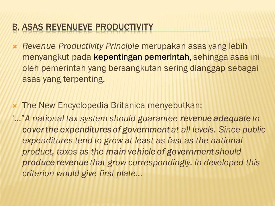  Revenue Productivity Principle merupakan asas yang lebih menyangkut pada kepentingan pemerintah, sehingga asas ini oleh pemerintah yang bersangkutan sering dianggap sebagai asas yang terpenting.