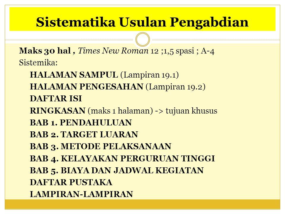 Sistematika Usulan Pengabdian Maks 30 hal, Times New Roman 12 ;1,5 spasi ; A-4 Sistemika: HALAMAN SAMPUL (Lampiran 19.1) HALAMAN PENGESAHAN (Lampiran
