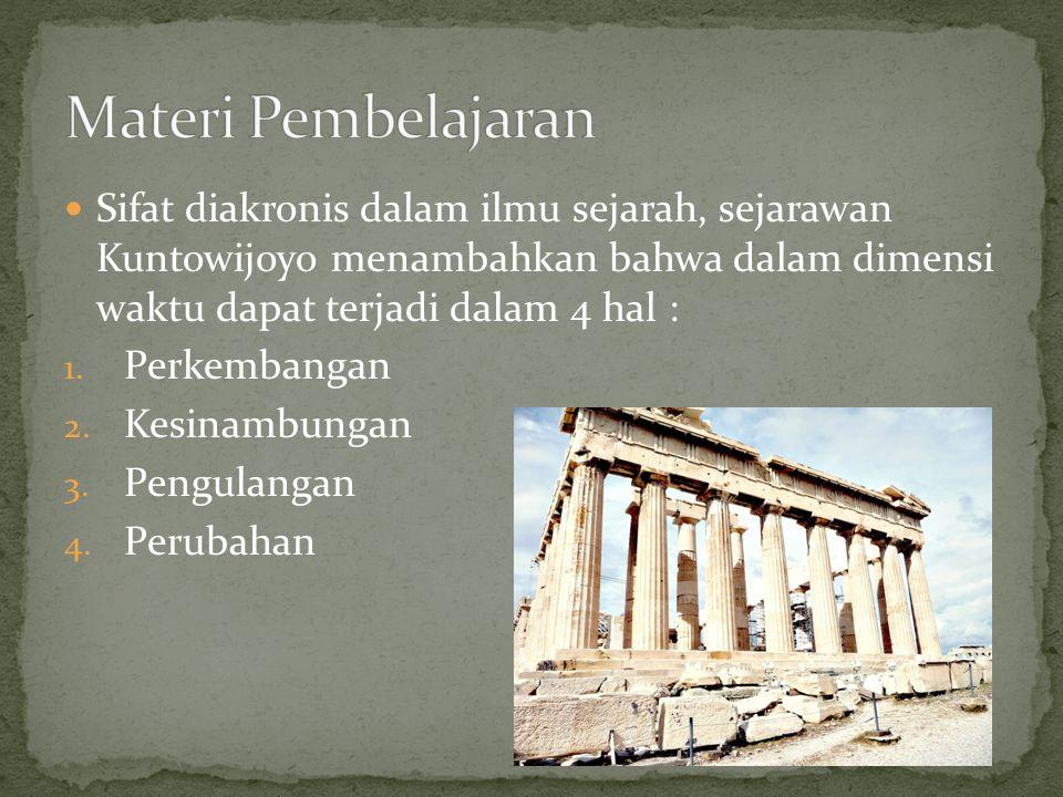 Sifat diakronis dalam ilmu sejarah, sejarawan Kuntowijoyo menambahkan bahwa dalam dimensi waktu dapat terjadi dalam 4 hal : 1. Perkembangan 2. Kesinam