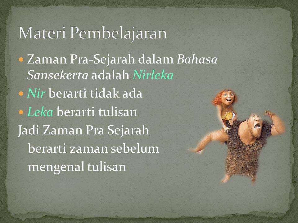 Zaman Pra-Sejarah dalam Bahasa Sansekerta adalah Nirleka Nir berarti tidak ada Leka berarti tulisan Jadi Zaman Pra Sejarah berarti zaman sebelum mengenal tulisan