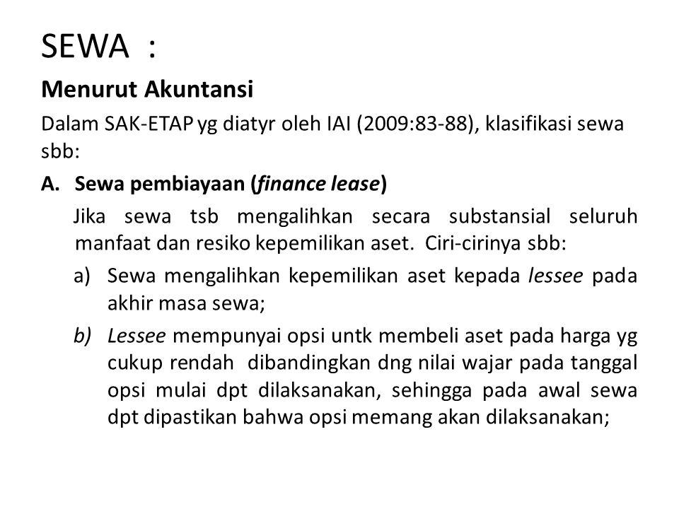 SEWA : Menurut Akuntansi Dalam SAK-ETAP yg diatyr oleh IAI (2009:83-88), klasifikasi sewa sbb: A.Sewa pembiayaan (finance lease) Jika sewa tsb mengalihkan secara substansial seluruh manfaat dan resiko kepemilikan aset.