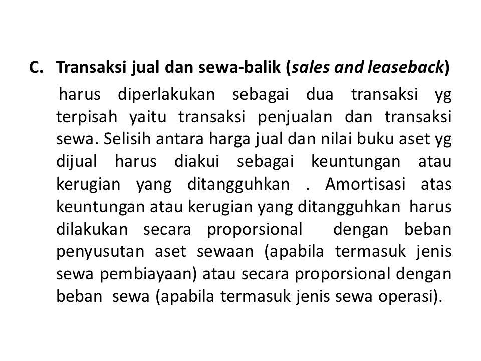 C.Transaksi jual dan sewa-balik (sales and leaseback) harus diperlakukan sebagai dua transaksi yg terpisah yaitu transaksi penjualan dan transaksi sewa.