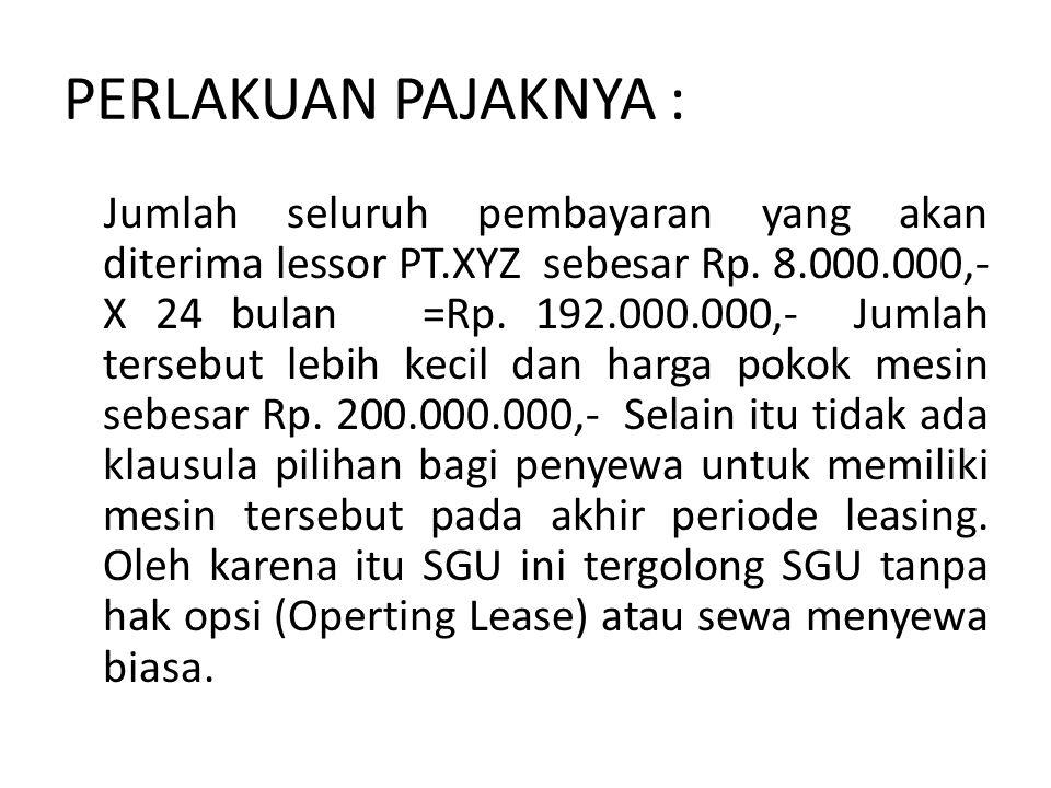 PERLAKUAN PAJAKNYA : Jumlah seluruh pembayaran yang akan diterima lessor PT.XYZ sebesar Rp.