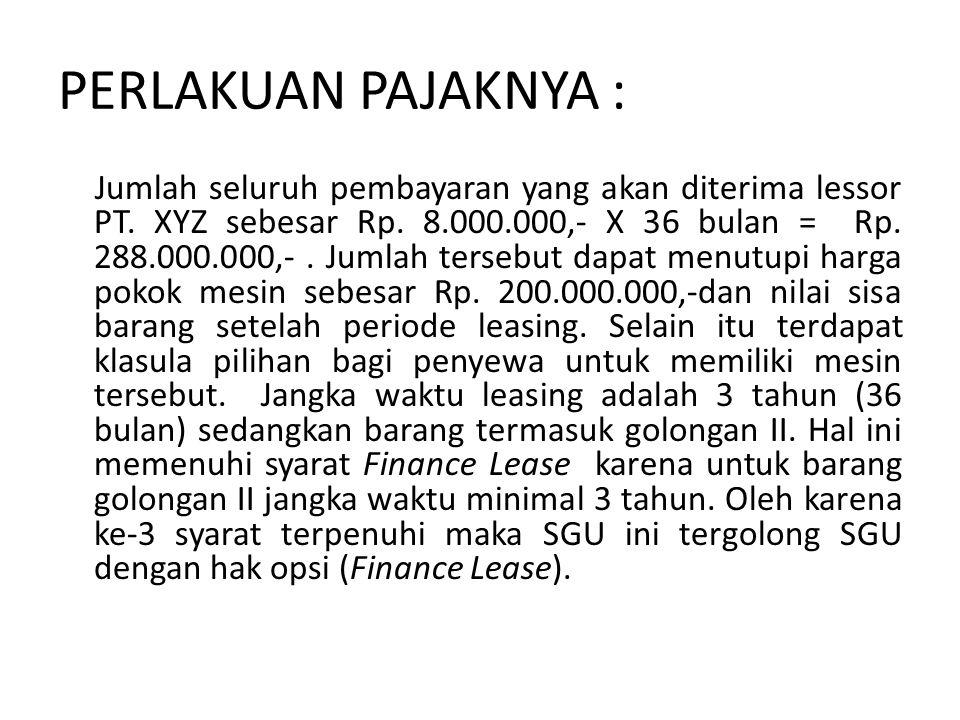 PERLAKUAN PAJAKNYA : Jumlah seluruh pembayaran yang akan diterima lessor PT.