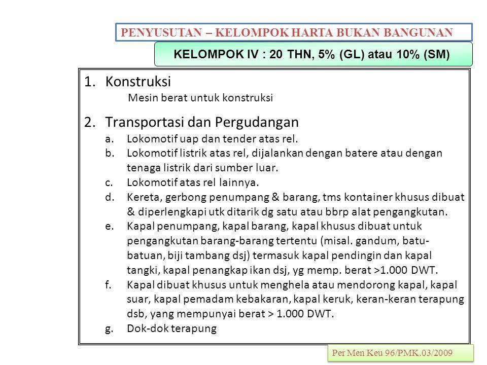 49 PENYUSUTAN – KELOMPOK HARTA BUKAN BANGUNAN KELOMPOK IV : 20 THN, 5% (GL) atau 10% (SM) 1.Konstruksi Mesin berat untuk konstruksi 2.Transportasi dan Pergudangan a.Lokomotif uap dan tender atas rel.